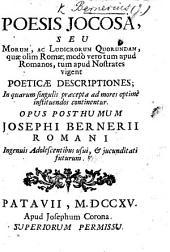 Poesis jocosa, seu morum, ac ludicrorum quorundam, quæ olim Romæ; modò vero tum apud Romanos, tum apud nostrates vigent poeticæ descriptiones ... Opus posthumum J. Bernerii Romani, etc