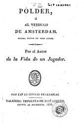 Pólder, ó, El verdugo de Amsterdam: drama nuevo en tres actos