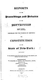 Reports of the Proceedings and Debates of the New York Constitutional Convention 1821: Assembled for the Purpose of Amending the Constitution of the State of New-York : Containing All the Official Documents, Relationg to the Subject, and Other Valuable Matter