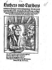Luthers und Lutzbers eintrechtige Vereinigung: so in XXII Eygenschfften sindt allenthalben gleychförmig verfüget
