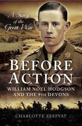 Before Action: A William Noel Hodgdon and the 9th Devons, a story of the Great War