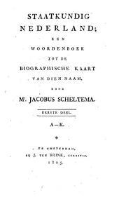 Staatkundig Nederland: een woordenboek tot de biographische kaart van dien naam. A - K, Volume 1