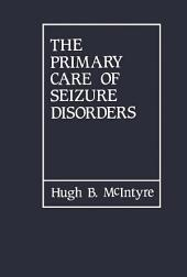 The Primary Care of Seizure Disorders: A Practical Guide to the Evaluation and Comprehensive Management of Seizure Disorders