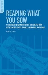 Reaping What You Sow: A Comparative Examination of Torture Reform in the United States, France, Argentina, and Israel: A Comparative Examination of Torture Reform in the United States, France, Argentina, and Israel