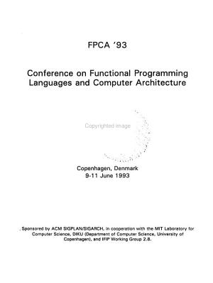 FPCA  93  Conference on Functional Programming Languages and Computer Architecture