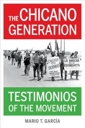 The Chicano Generation: Testimonios of the Movement