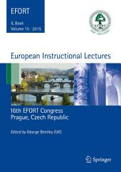 European Instructional Lectures: Volume 15, 2015, 16th EFORT Congress, Prague, Czech Republic