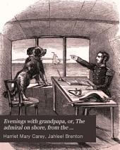 Evenings with grandpapa, or, The admiral on shore, from the fireside stories of sir Jahleel Brenton