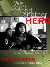 We Don't Need Another Hero: Struggle, Hope and Possibility in the Age of High-Stakes Schooling