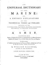 An Universal Dictionary of the Marine: Or, A Copious Explanation of the Technical Terms and Phrases Employed in the Construction, Equipment, Furniture, Machinery, Movements, and Military Operations of a Ship