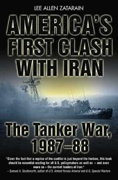 America's First Clash with Iran: The Tanker War, 1987?88