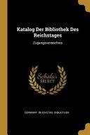 Katalog Der Bibliothek Des Reichstages  Zugangsverzeichnis PDF