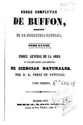 Obras completas de Buffon: Índice general de la obra o vocabulario alfabético de ciencias naturales, Volumen 33