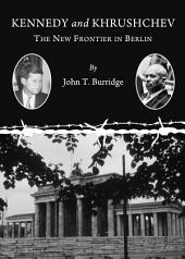Kennedy and Khrushchev: The New Frontier in Berlin