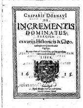 Casparis Dornavi[i] De Incrementis Dominatus Turcici: ex variis Historicis & Chronologis nova methodo digestus, & non tam ad scientiam, quam prudentiam accommodatus Liber