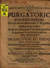 Diss. hist. theol. de purgatorio pontificiorum, utrum claris testimoniis S. Augustini solide probari possit? scriptori anonymo pontificio opposita