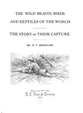 The Wild Beasts, Birds and Reptiles of the World: The Story of Their Capture