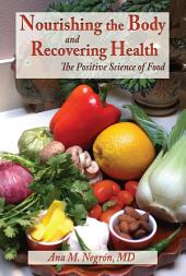 Nourishing the Body and Recovering Health: The Positive Science of Food