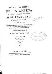 Del diritto libero della Chiesa di acquistare e di possedere beni temporali si mobili che stabili libri III ...: libro secondo, tom. II, Parte 2