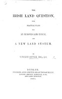 The Irish Land Question  with Practical Plans for an Improved Land Tenure  and a New Land System PDF