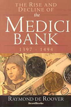 The Rise and Decline of the Medici Bank  1397 1494 PDF