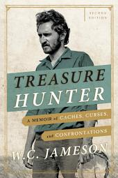Treasure Hunter: A Memoir of Caches, Curses, and Confrontations, Edition 2