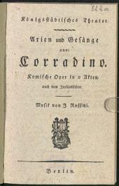 Arien und Gesänge aus: Corradino: komische Oper in 2 Akten
