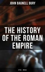 The History of the Roman Empire: 27 B.C. – 180 A.D.