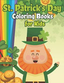 St. Patrick's Day Coloring Books for Kids: Happy St. Patrick's Day Activity Book a Fun Coloring for Learning Leprechauns, Pots of Gold, Rainbows, Clov