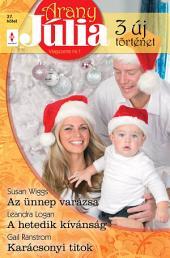 Arany Júlia 27. kötet: Az ünnep varázsa, A hetedik kívánság, Karácsonyi titok