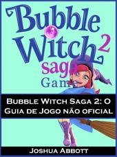 Bubble Witch Saga 2: O Guia de Jogo não oficial
