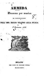 Armida. Dramma per musica da rappresentarsi nell Imp. Regio Teatro alla Scala, etc. [By Giovanni Schmidt.]