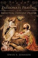 The Passionate Praying of the Effectual Fervent Prayer PDF