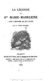La Légende de Ste. Marie Madeleine, avec l'histoire de son culte