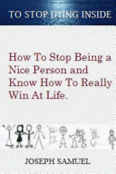How to Stop Being a Nice Person and Know How to Win at Life