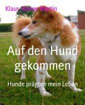 Auf den Hund gekommen: Hunde prägten mein Leben