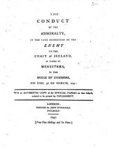 The Conduct of the Admiralty, in the Late Expedition of the Enemy to the Coast of Ireland, as Stated by Ministers, in the House of Commons, on the 3rd of March, 1797. With an Authentic Copy of the Official Papers on that Subject [dated, 21 Oct. 1796-4 Jan. 1797] Ordered to be Printed by Parliament
