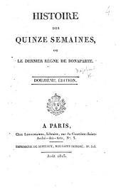 Histoire des quinze semaines, ou le dernier règne de Bonaparte. Cinquième édition. By J. F. Michaud