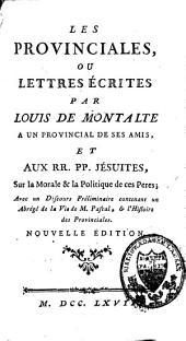 Les provinciales ou lettres écrites à un provincial de ses amis et aux Jésuites, sur la morale et la politique de ces Pères