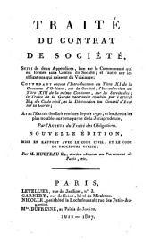 Traité du contrat de société: suivi de deux appendices, l'un sur la communauté qui est formée sans contrat de société, et l'autre sur les obligations qui naissent du voisinage ...