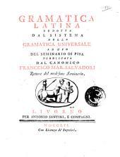 Gramatica latina dedotta dal sistema della gramatica universale ad uso del Seminario di Pisa pubblicata dal canonico Francesco Mar. Salvadori rettore del medesimo Seminario