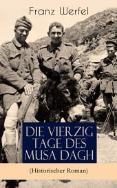 Die vierzig Tage des Musa Dagh (Historischer Roman): Eindrucksvolles Epos über die Vernichtung eines Volkes - Der Völkermord an den Armeniern