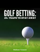 Golf Betting: 29+ Traps to Stay Away