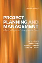 Project Planning & Management: A Guide for Nurses and Interprofessional Teams: Edition 2