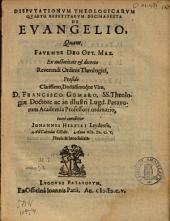 Dispvtationvm theologicarvm qvarto repetitarvm decima sexta de Evangelio,: quam ... præside ... Francisco Gomaro ...