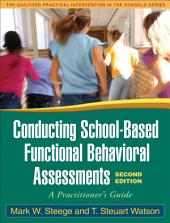 Conducting School-Based Functional Behavioral Assessments, Second Edition: A Practitioner's Guide, Edition 2