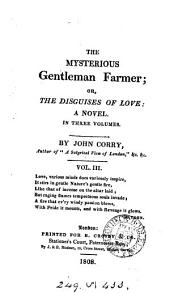 The mysterious gentleman farmer; or, The disguises of love