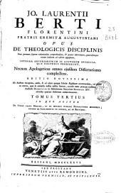 Jo. Laurentii Berti ... Opus De Theologicis disciplinis ...: In quo agitur de vero facto homine, et de mirabili humanae reparationis oeconomia, necnon de Sacramentis in Genere, ac de Baptismo. Tomus tertius, Volume 3