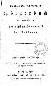 Christian Gottlob Bröders Wörterbuch zu seiner kleinen lateinischen Grammatik für Anfänger