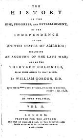 The History of the Rise, Progress, and Establishment, of the Independence of the United States of America: Including an Account of the Late War ; and of the Thirteen Colonies, from Their Origin to that Period, Volume 2